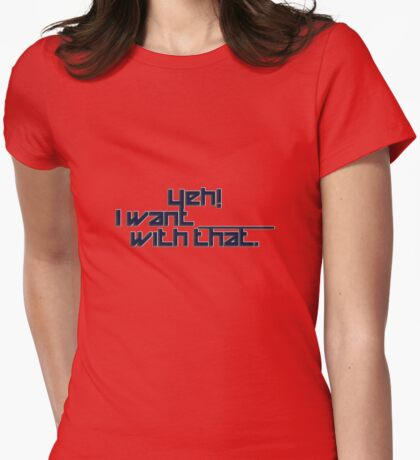 _______ with that. Womens Fitted T-Shirt