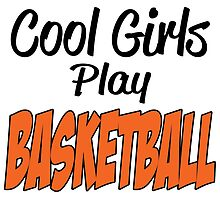 Cool Girls Play Basketball by uniquecreatives