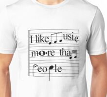 I like music more than people Unisex T-Shirt
