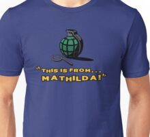 This is from... Mathilda! Unisex T-Shirt