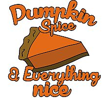 Pumpkin spice and everything nice Photographic Print