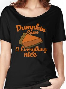 Pumpkin spice and everything nice Women's Relaxed Fit T-Shirt