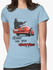 Arse off the Quattro! Womens Fitted T-Shirt