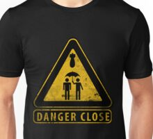 Caution Danger Close Sign Unisex T-Shirt