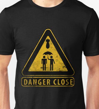 Caution Danger Close Sign Unisex T-Shirt
