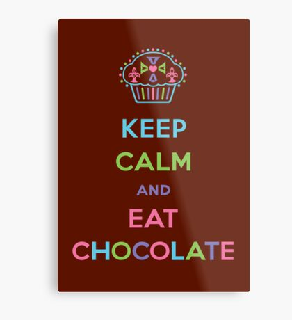 Keep Calm and Eat Chocolate Metal Print