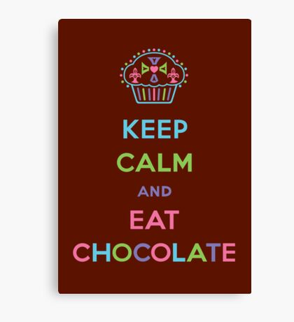 Keep Calm and Eat Chocolate Canvas Print