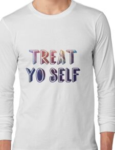 Treat yo self 2  Long Sleeve T-Shirt