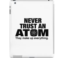 Never trust an atom... iPad Case/Skin