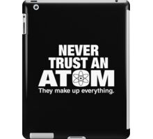 Never Trust An Atom..... iPad Case/Skin