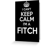 Surname or last name Fitch? I can't keep calm, I'm a Fitch! Greeting Card
