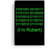 I'm Robert Canvas Print