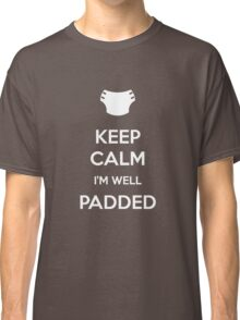 Keep calm, I'm well padded Classic T-Shirt