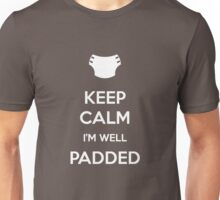 Keep calm, I'm well padded Unisex T-Shirt