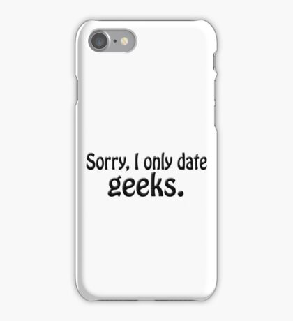 Sorry i only date geeks iPhone Case/Skin