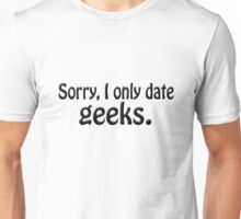 Sorry i only date geeks Unisex T-Shirt