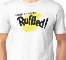 Careful They're Ruffled! Unisex T-Shirt