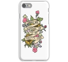 """Things Are Shaping Up To Be Pretty. Odd."" iPhone Case/Skin"