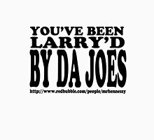 """You've been LARRY'D by da Joes"" in black text Unisex T-Shirt"