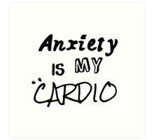 Anxiety Is My Cardio Art Print