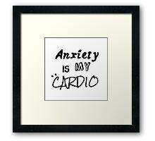 Anxiety Is My Cardio Framed Print