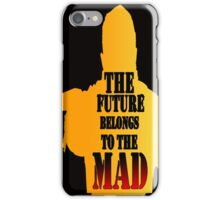 Mad Max- The future belongs to the mad iPhone Case/Skin