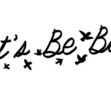 Let's Be Birds Sticker