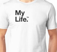 My Life™ (is not yours to trademark godammit) Unisex T-Shirt