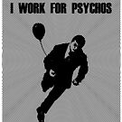 I Work for Psychos by Cameron Hampton