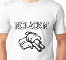 No lackin' Unisex T-Shirt