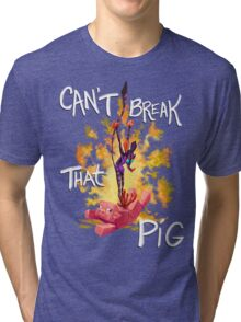Can't Break That Pig Tri-blend T-Shirt