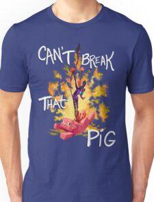 Can't Break That Pig Unisex T-Shirt