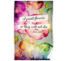 I Paint Flowers So They Will Not Die - Frida Kahlo Poster