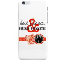 Best Friends and Holiday Roommates iPhone Case/Skin