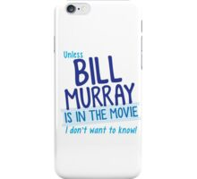 Unless BILL MURRAY is in the movie I don't wanna know! iPhone Case/Skin