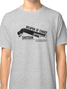 'Weapon of Choice - Shotgun' Classic T-Shirt