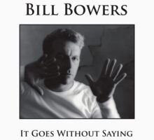Bill Bowers - It Goes Without Saying Baby Tee