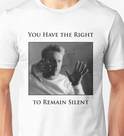 You Have the Right to Remain Silent Unisex T-Shirt