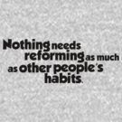Nothing needs reforming as much as other people's habits by digerati
