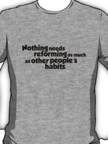Nothing needs reforming as much as other people's habits T-Shirt