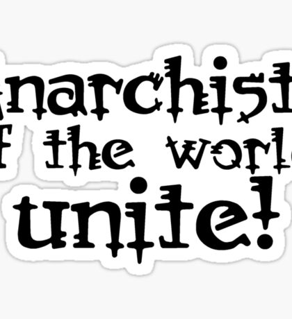 Anarchists of the world, unite! Sticker