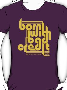 Born with Bad Credit T-Shirt