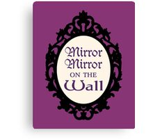 Once Upon a Time - Mirror Mirror On the Wall Canvas Print