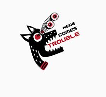Here Comes Trouble 5 Unisex T-Shirt