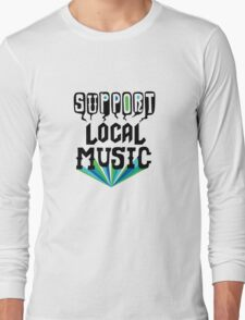 Support Local Music Long Sleeve T-Shirt