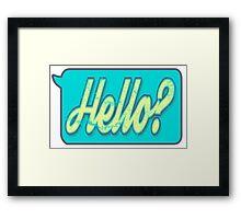 Hello? Framed Print