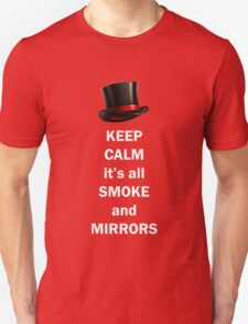 Keep Calm It's All Smoke and Mirrors Unisex T-Shirt