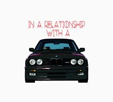 In a Relationship With an E30 Unisex T-Shirt