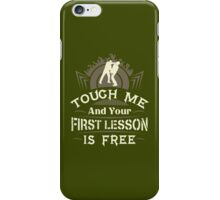 Tough Me And Your First Lesson Is Free iPhone Case/Skin