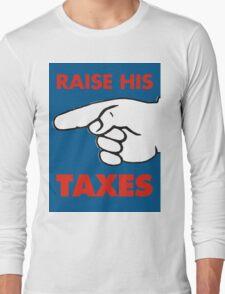 Raise His Taxes Long Sleeve T-Shirt